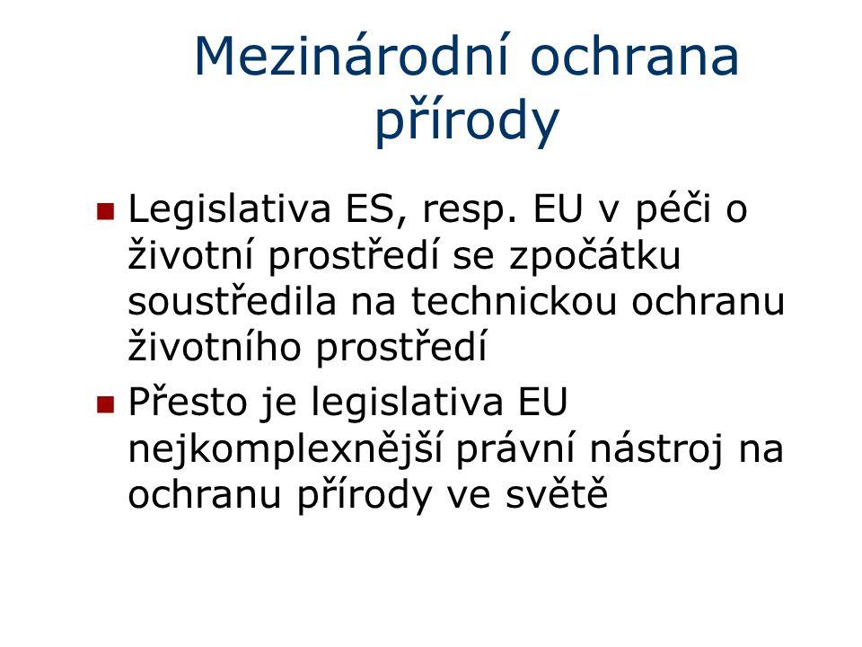 Mezinárodní ochrana přírody Legislativa ES, resp. EU v péči o životní prostředí se zpočátku soustředila na technickou ochranu životního prostředí Přes