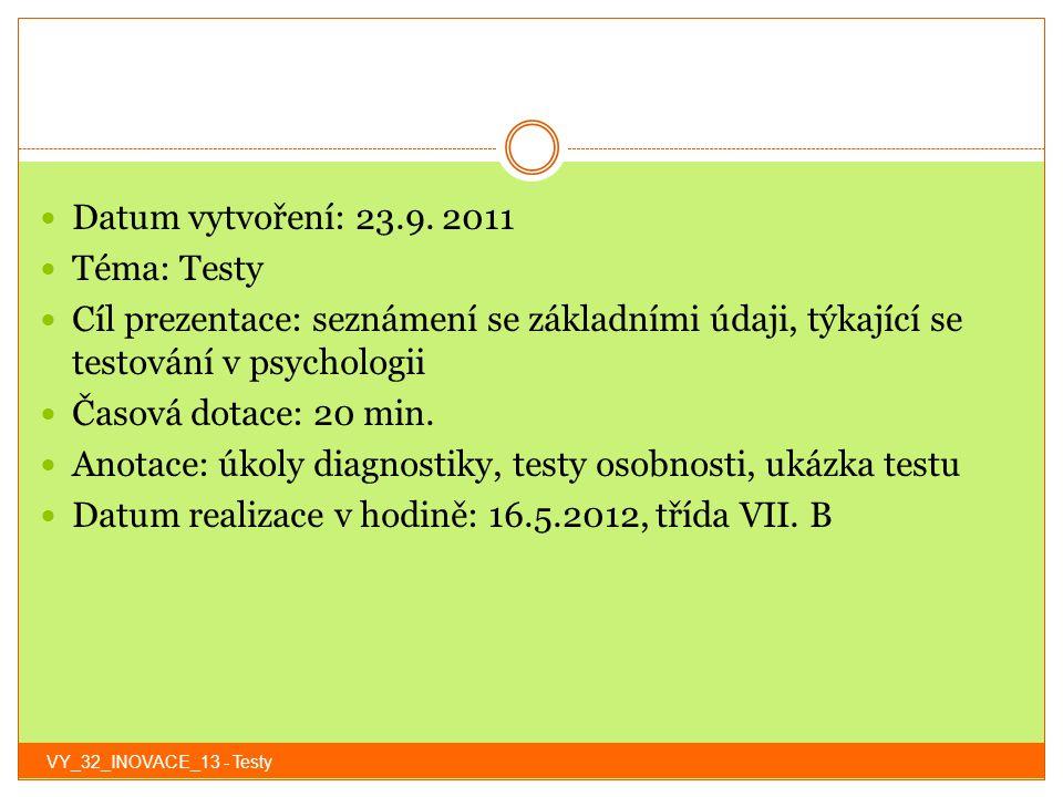 Datum vytvoření: 23.9. 2011 Téma: Testy Cíl prezentace: seznámení se základními údaji, týkající se testování v psychologii Časová dotace: 20 min. Anot