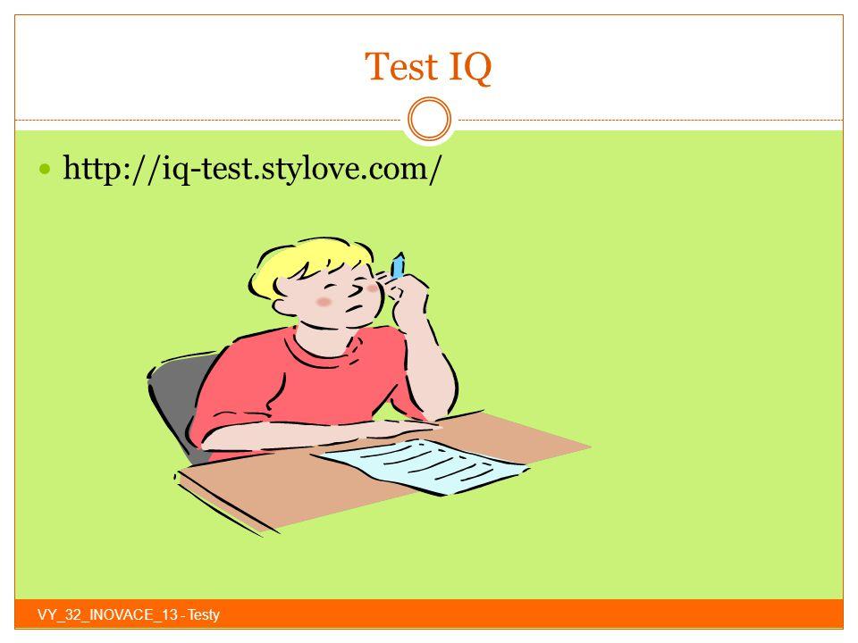 Test školní zralosti http://www.psychotestyzdarma.cz/orientacni-test- skolni-zralosti-kriteria-pro-vyhodnoceni/ VY_32_INOVACE_13 - Testy