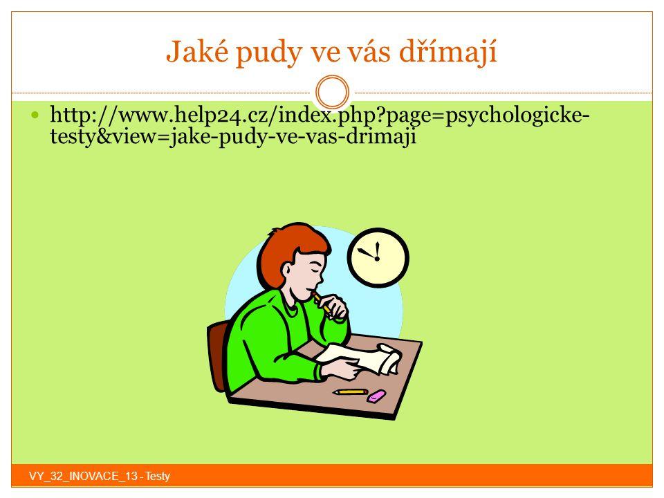 Jaké pudy ve vás dřímají http://www.help24.cz/index.php?page=psychologicke- testy&view=jake-pudy-ve-vas-drimaji VY_32_INOVACE_13 - Testy