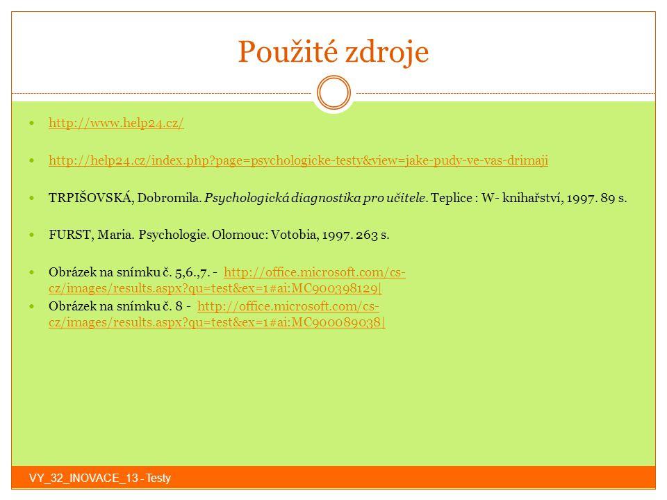 Použité zdroje http://www.help24.cz/ http://help24.cz/index.php?page=psychologicke-testy&view=jake-pudy-ve-vas-drimaji TRPIŠOVSKÁ, Dobromila. Psycholo