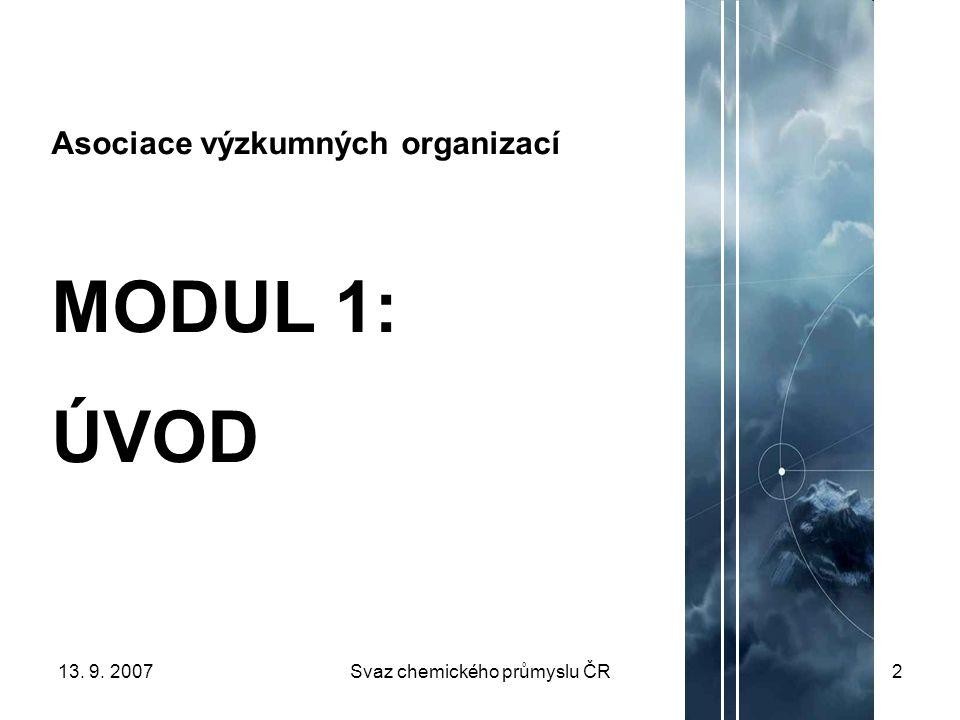 13. 9. 2007Svaz chemického průmyslu ČR2 Asociace výzkumných organizací MODUL 1: ÚVOD