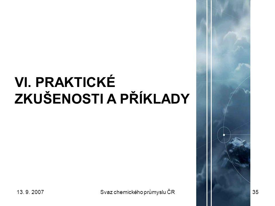 13. 9. 2007Svaz chemického průmyslu ČR35 VI. PRAKTICKÉ ZKUŠENOSTI A PŘÍKLADY