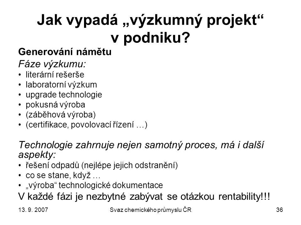 """13. 9. 2007Svaz chemického průmyslu ČR36 Jak vypadá """"výzkumný projekt v podniku."""