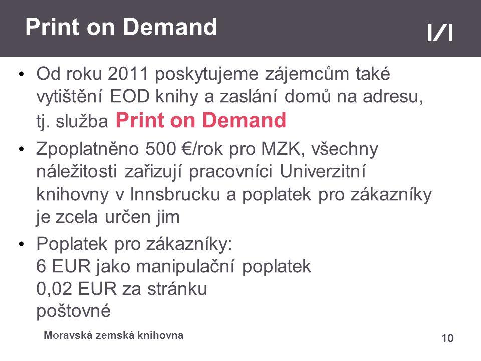 Moravská zemská knihovna Print on Demand Od roku 2011 poskytujeme zájemcům také vytištění EOD knihy a zaslání domů na adresu, tj. služba Print on Dema