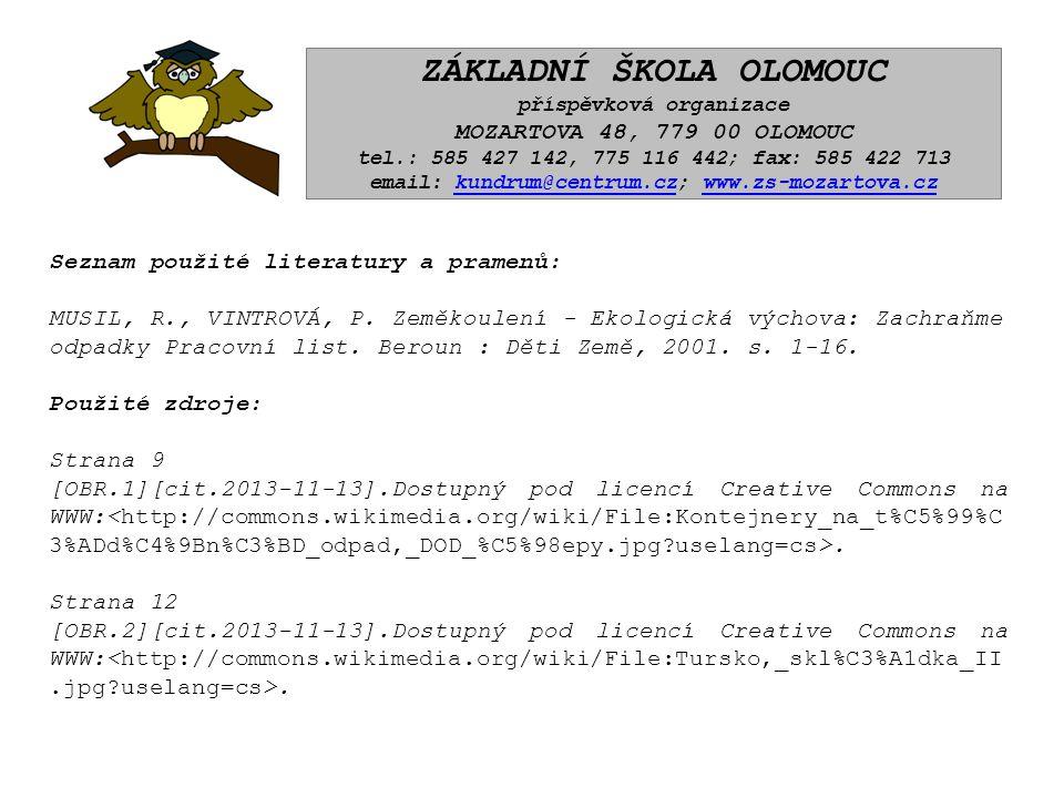 ZÁKLADNÍ ŠKOLA OLOMOUC příspěvková organizace MOZARTOVA 48, 779 00 OLOMOUC tel.: 585 427 142, 775 116 442; fax: 585 422 713 email: kundrum@centrum.cz; www.zs-mozartova.czkundrum@centrum.czwww.zs-mozartova.cz Seznam použité literatury a pramenů: MUSIL, R., VINTROVÁ, P.