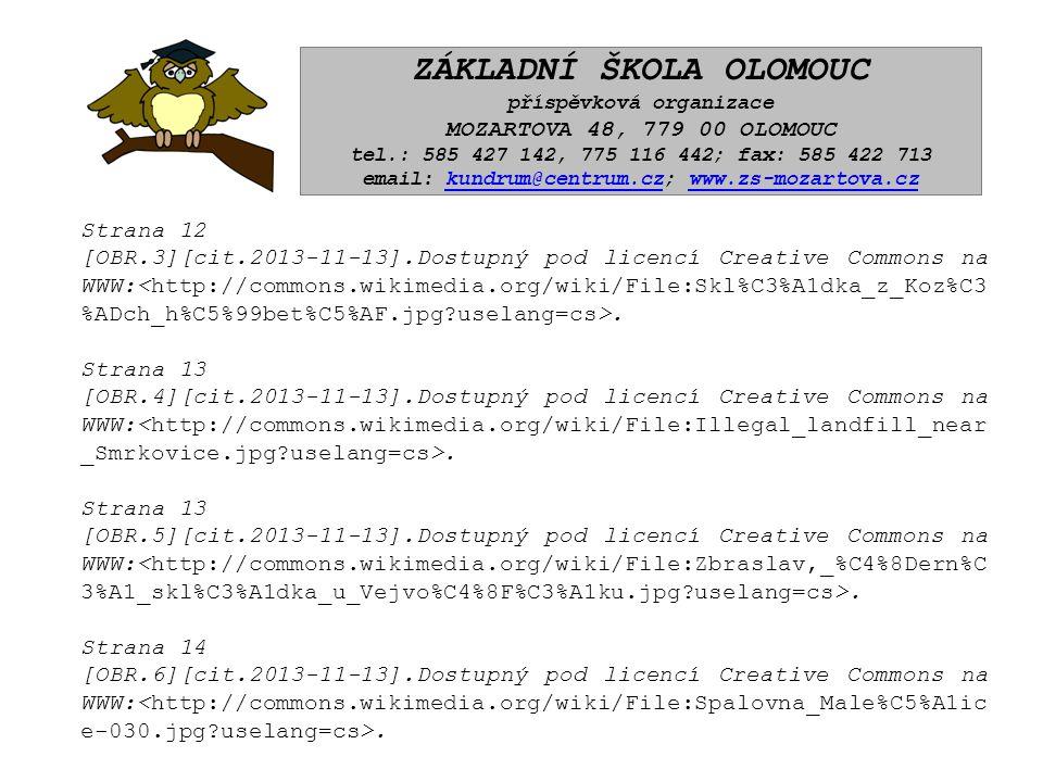 ZÁKLADNÍ ŠKOLA OLOMOUC příspěvková organizace MOZARTOVA 48, 779 00 OLOMOUC tel.: 585 427 142, 775 116 442; fax: 585 422 713 email: kundrum@centrum.cz; www.zs-mozartova.czkundrum@centrum.czwww.zs-mozartova.cz Strana 12 [OBR.3][cit.2013-11-13].Dostupný pod licencí Creative Commons na WWW:.