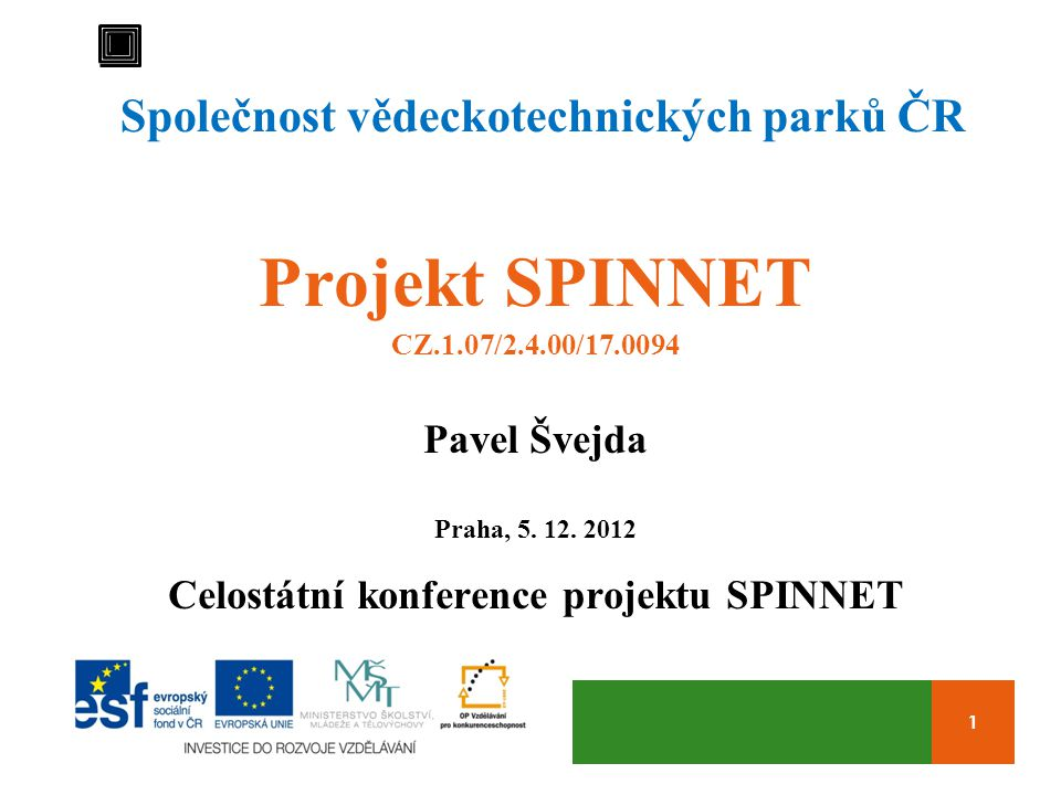 1 Společnost vědeckotechnických parků ČR Projekt SPINNET CZ.1.07/2.4.00/17.0094 Pavel Švejda Praha, 5.