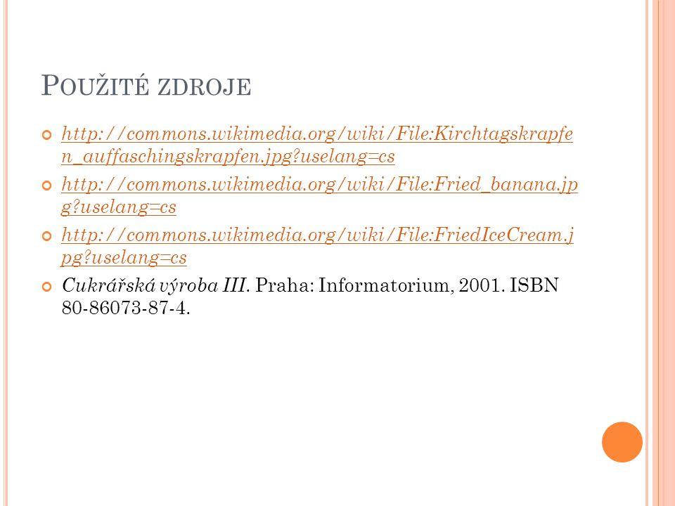 P OUŽITÉ ZDROJE http://commons.wikimedia.org/wiki/File:Kirchtagskrapfe n_auffaschingskrapfen.jpg?uselang=cs http://commons.wikimedia.org/wiki/File:Fri