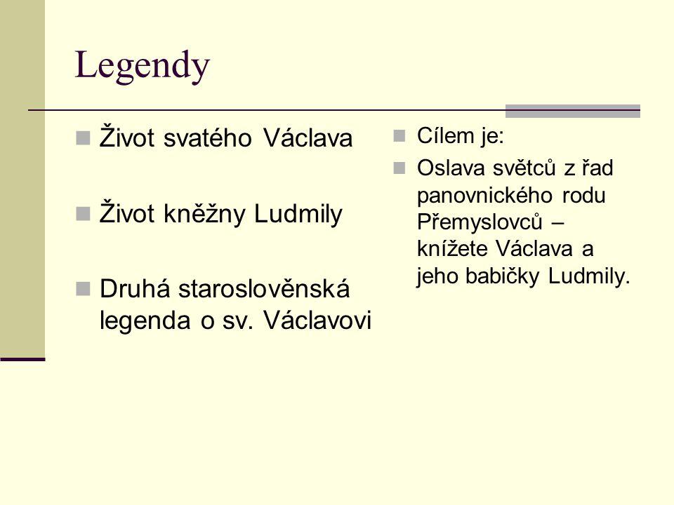 Legendy Život svatého Václava Život kněžny Ludmily Druhá staroslověnská legenda o sv. Václavovi Cílem je: Oslava světců z řad panovnického rodu Přemys