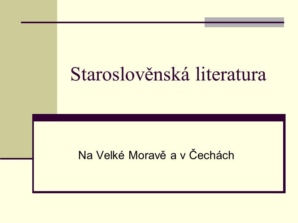 Staroslověnská literatura Na Velké Moravě a v Čechách