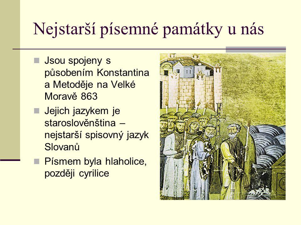 Nejstarší písemné památky u nás Jsou spojeny s působením Konstantina a Metoděje na Velké Moravě 863 Jejich jazykem je staroslověnština – nejstarší spi