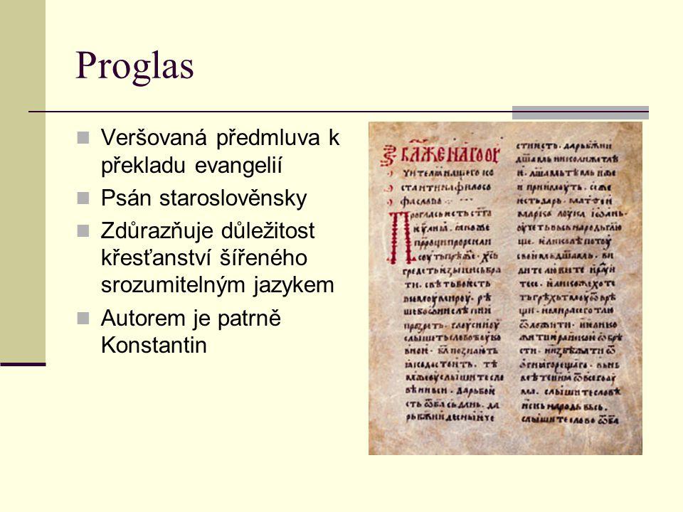 Proglas Veršovaná předmluva k překladu evangelií Psán staroslověnsky Zdůrazňuje důležitost křesťanství šířeného srozumitelným jazykem Autorem je patrn