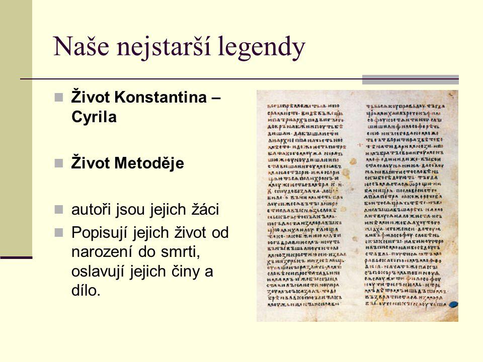 Naše nejstarší legendy Život Konstantina – Cyrila Život Metoděje autoři jsou jejich žáci Popisují jejich život od narození do smrti, oslavují jejich č