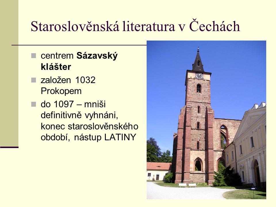 Staroslověnská literatura v Čechách centrem Sázavský klášter založen 1032 Prokopem do 1097 – mniši definitivně vyhnáni, konec staroslověnského období,