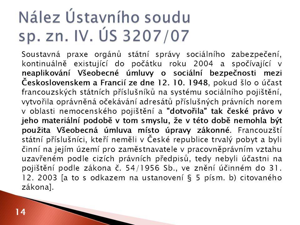 Soustavná praxe orgánů státní správy sociálního zabezpečení, kontinuálně existující do počátku roku 2004 a spočívající v neaplikování Všeobecné úmluvy o sociální bezpečnosti mezi Československem a Francií ze dne 12.