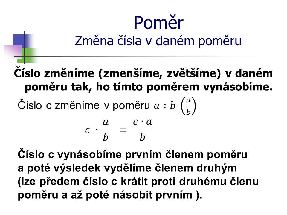 Poměr Příklad č. 3 3. Zmenši číslo 24 v poměru: a) 3 : 8 b) 1 : 4 c) 2 : 3 d) 5 : 12