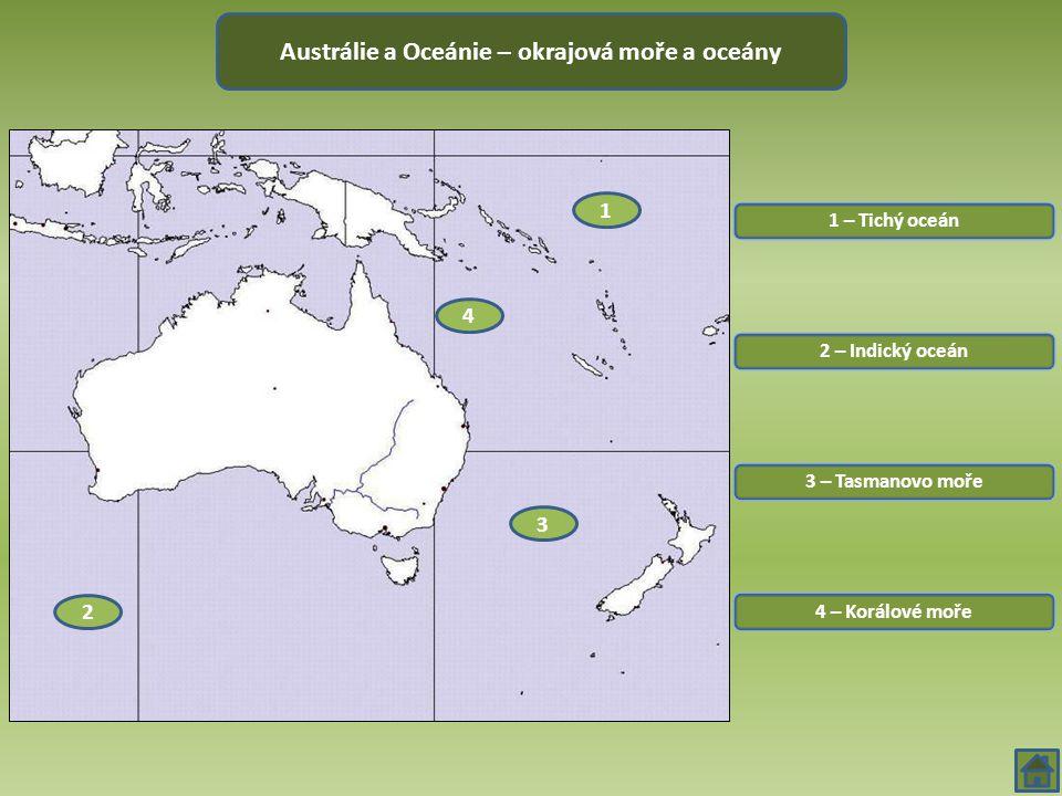 1 – Tichý oceán Austrálie a Oceánie – okrajová moře a oceány 2 – Indický oceán 3 – Tasmanovo moře 4 – Korálové moře 1 2 3 4