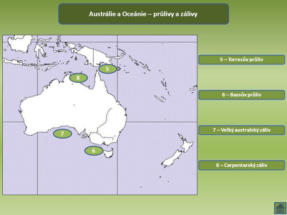 5 – Torresův průliv Austrálie a Oceánie – průlivy a zálivy 6 – Bassův průliv 7 – Velký australský záliv 8 – Carpentarský záliv 5 6 7 8