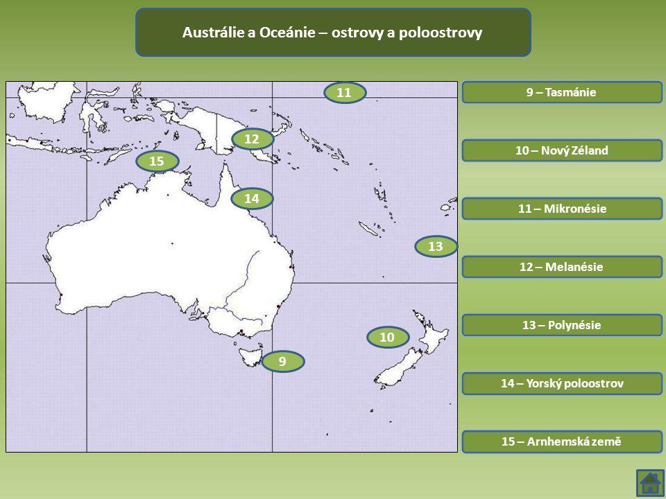 9 – Tasmánie Austrálie a Oceánie – ostrovy a poloostrovy 10 – Nový Zéland 11 – Mikronésie 12 – Melanésie 13 – Polynésie 14 – Yorský poloostrov 15 – Ar