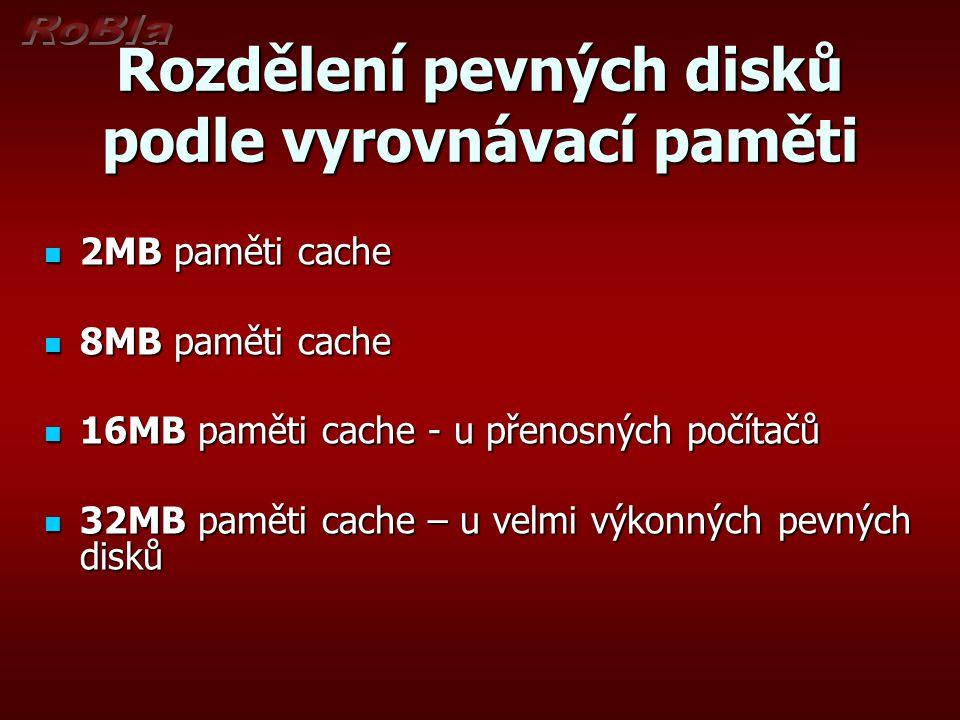 Rozdělení pevných disků podle vyrovnávací paměti 2MB paměti cache 2MB paměti cache 8MB paměti cache 8MB paměti cache 16MB paměti cache - u přenosných počítačů 16MB paměti cache - u přenosných počítačů 32MB paměti cache – u velmi výkonných pevných disků 32MB paměti cache – u velmi výkonných pevných disků