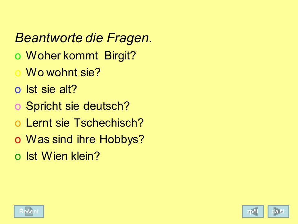 Wien Hallo Kinder! Ich heiße Birgit. Mein Wohnort ist Wien. Wien ist die Hauptstadt von Österreich. Ich bin Studentin. Ich lerne Englisch und auch Tsc