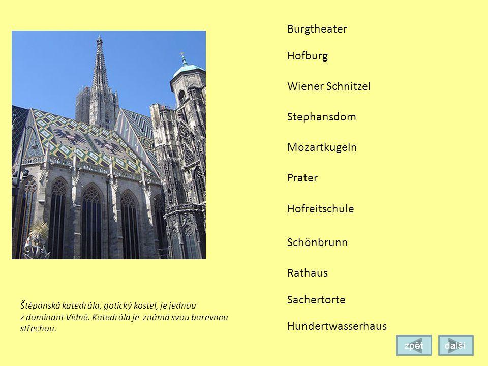 Burgtheater Hofburg Stephansdom Mozartkugeln Prater Schönbrunn Rathaus Sachertorte Wiener Schnitzel Zimní sídlo Marie Terezie ( rodu Habsburků) Dnes z