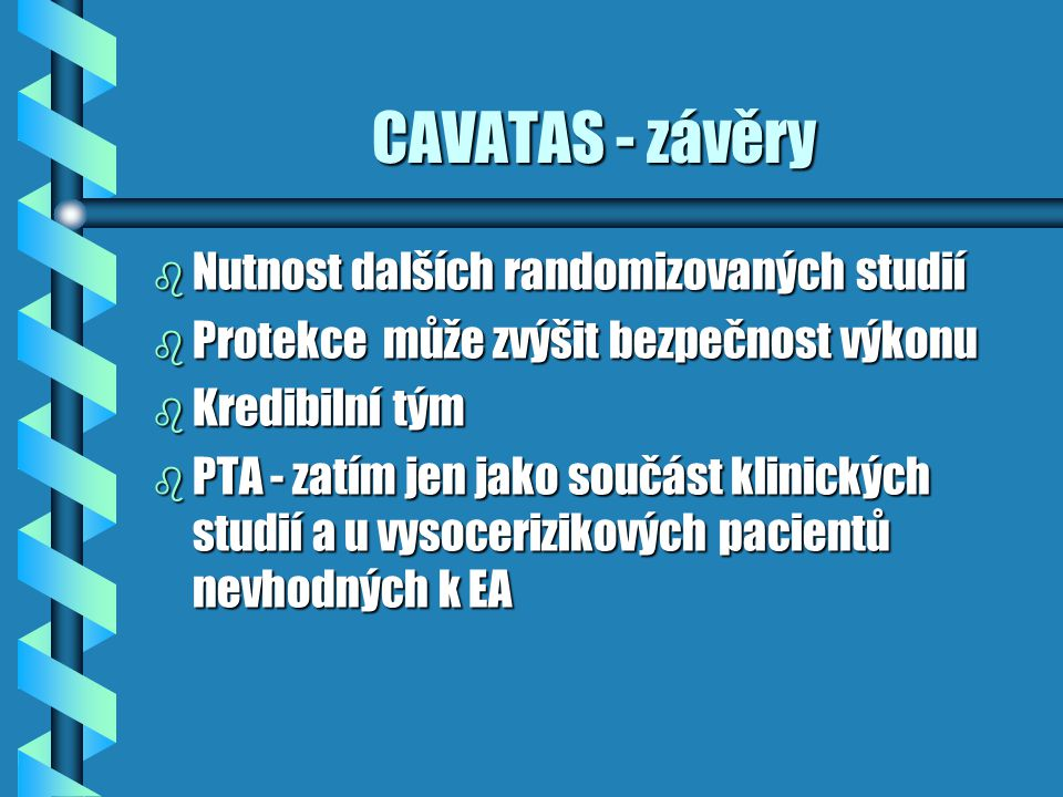 CAVATAS - závěry b Nutnost dalších randomizovaných studií b Protekce může zvýšit bezpečnost výkonu b Kredibilní tým b PTA - zatím jen jako součást kli