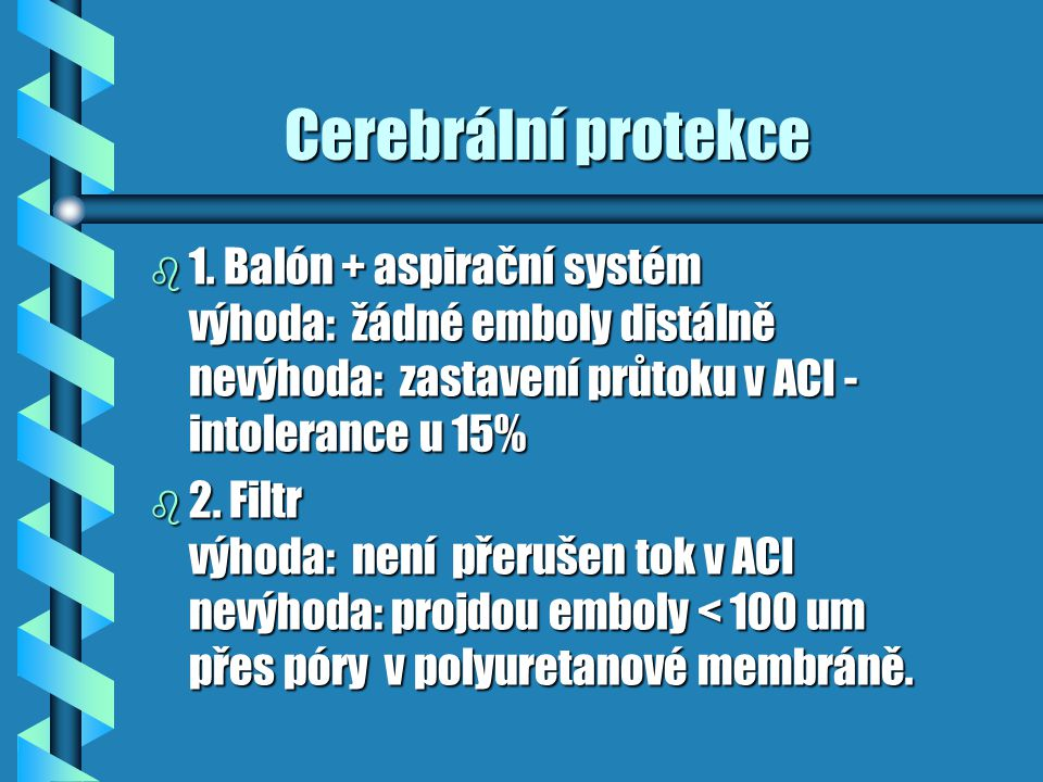 Cerebrální protekce Cerebrální protekce b 1. Balón + aspirační systém výhoda: žádné emboly distálně nevýhoda: zastavení průtoku v ACI - intolerance u