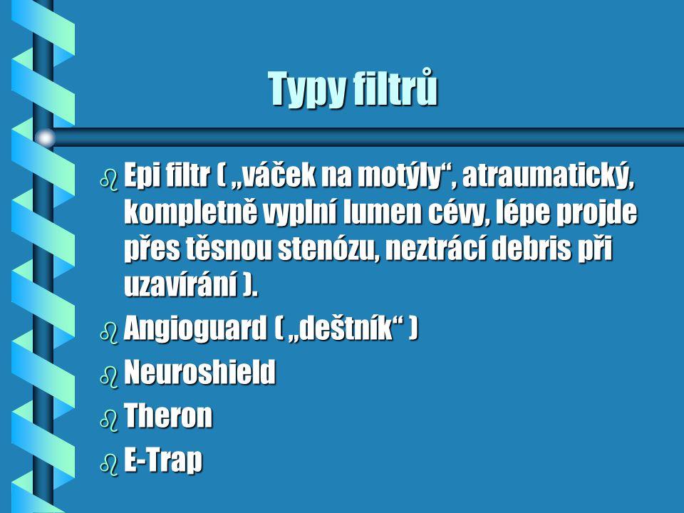 """Typy filtrů Typy filtrů b Epi filtr ( """"váček na motýly"""", atraumatický, kompletně vyplní lumen cévy, lépe projde přes těsnou stenózu, neztrácí debris p"""