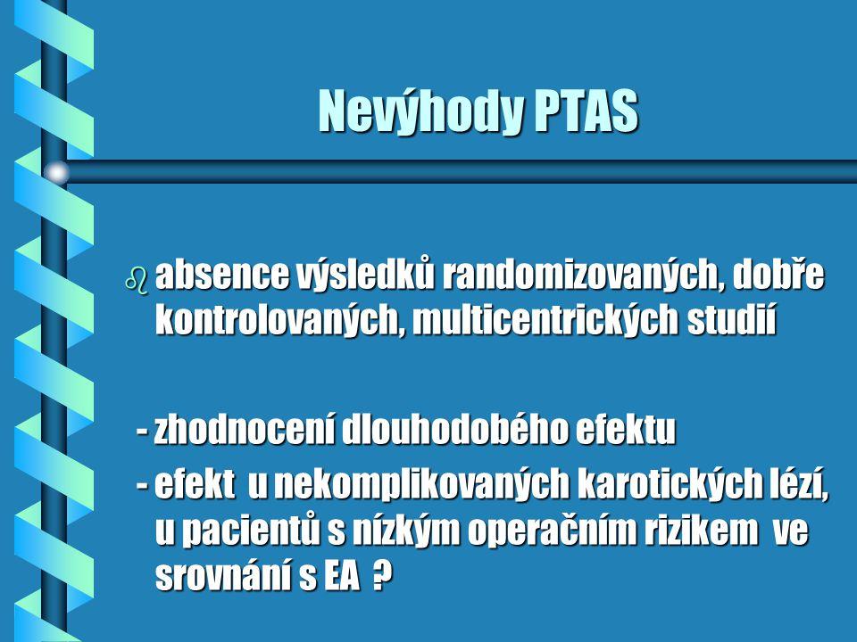 Preference PTAS Preference PTAS b bilaterální stenóza ACC, ACI b kontralaterální okluze ACI b nedostatečný kolaterální oběh b vícečetné onemocnění tepen ( okluze AV ) b tandemová stenóza (ACC,ACI, prox./dist.ACI) b izolovaná těsná stenóza vysoko na ACI nepřístupná pro chirurga