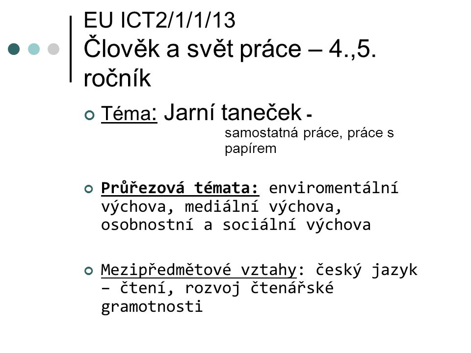 EU ICT2/1/1/13 Člověk a svět práce – 4.,5. ročník Téma : Jarní taneček - samostatná práce, práce s papírem Průřezová témata: enviromentální výchova, m