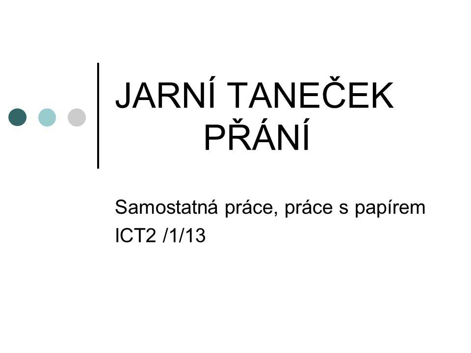 JARNÍ TANEČEK PŘÁNÍ Samostatná práce, práce s papírem ICT2 /1/13