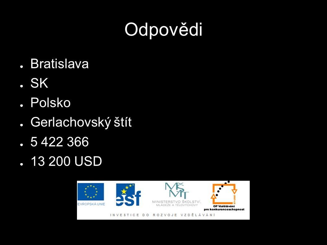 Odpovědi ● Bratislava ● SK ● Polsko ● Gerlachovský štít ● 5 422 366 ● 13 200 USD