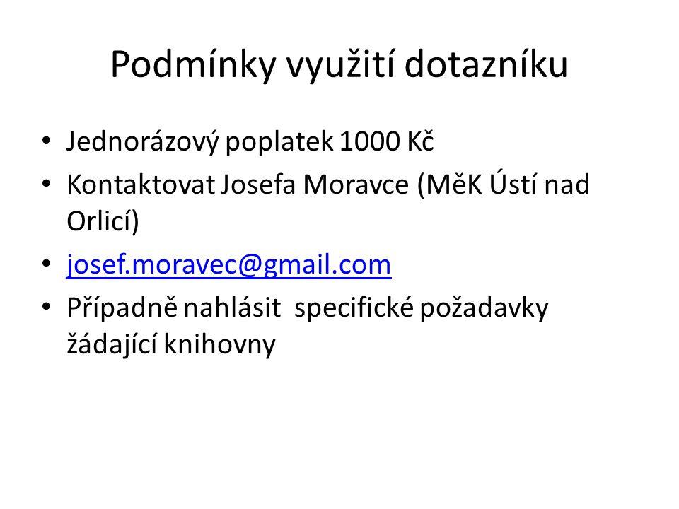 Podmínky využití dotazníku Jednorázový poplatek 1000 Kč Kontaktovat Josefa Moravce (MěK Ústí nad Orlicí) josef.moravec@gmail.com Případně nahlásit spe