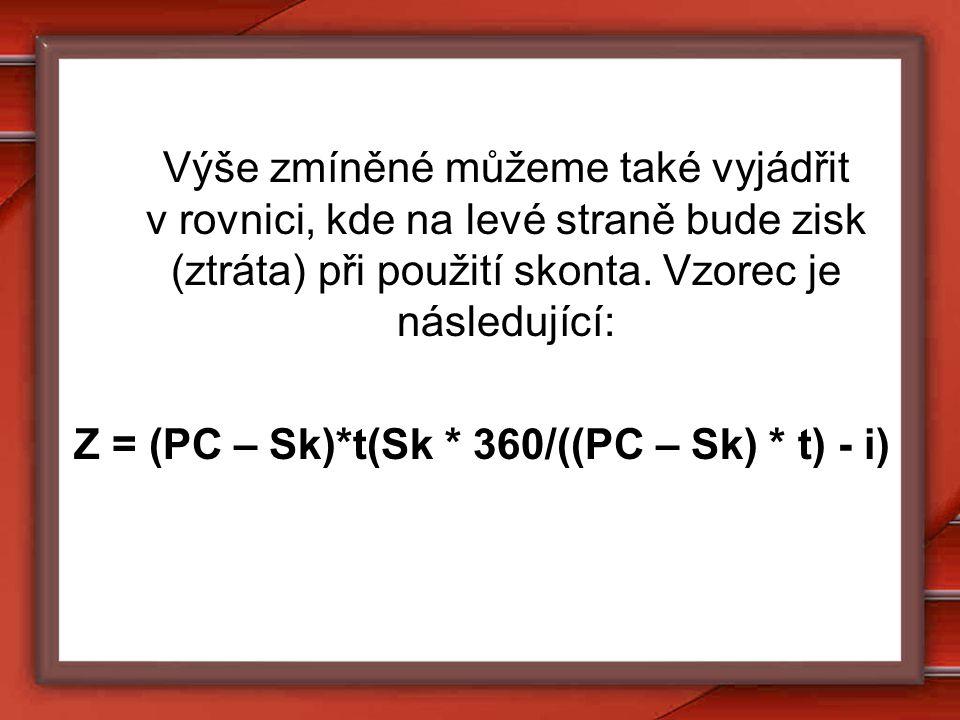 Výše zmíněné můžeme také vyjádřit v rovnici, kde na levé straně bude zisk (ztráta) při použití skonta. Vzorec je následující: Z = (PC – Sk)*t(Sk * 360