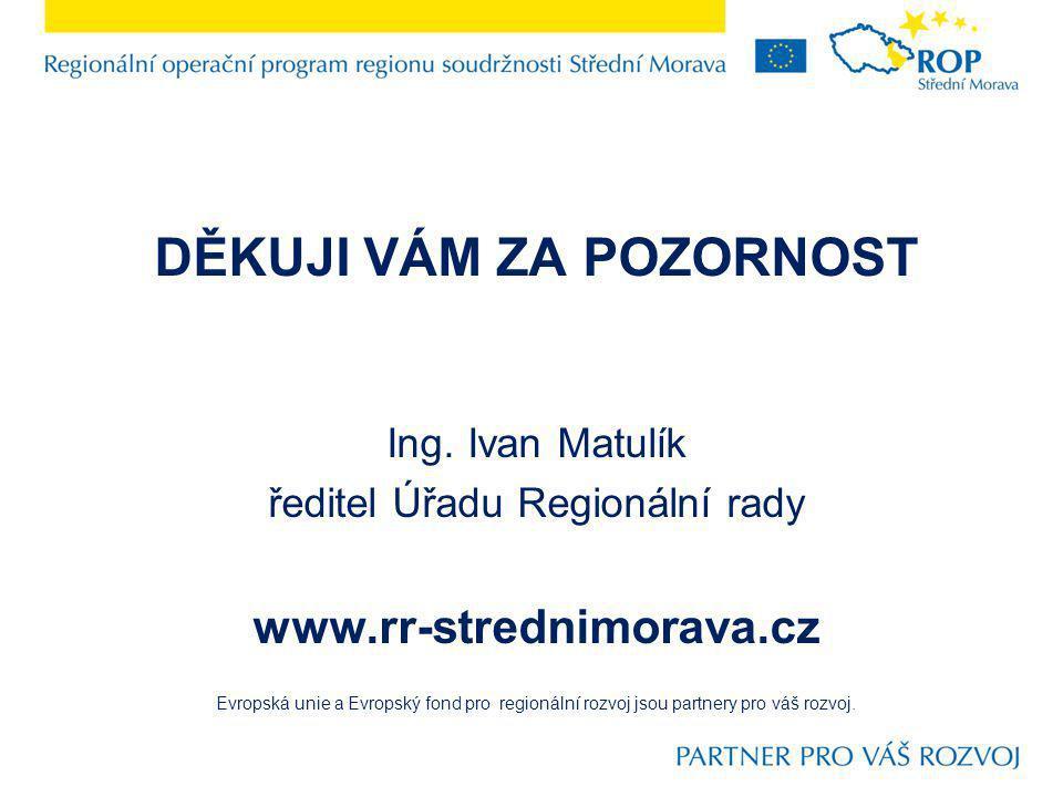 DĚKUJI VÁM ZA POZORNOST Ing. Ivan Matulík ředitel Úřadu Regionální rady www.rr-strednimorava.cz Evropská unie a Evropský fond pro regionální rozvoj js