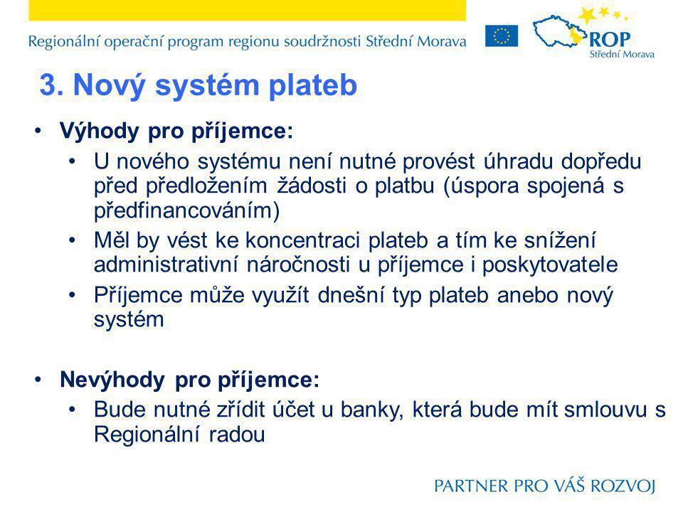 3. Nový systém plateb Výhody pro příjemce: U nového systému není nutné provést úhradu dopředu před předložením žádosti o platbu (úspora spojená s před
