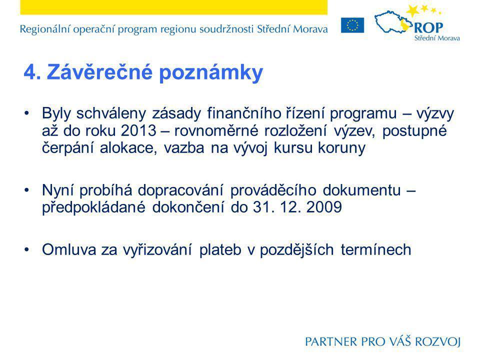 4. Závěrečné poznámky Byly schváleny zásady finančního řízení programu – výzvy až do roku 2013 – rovnoměrné rozložení výzev, postupné čerpání alokace,