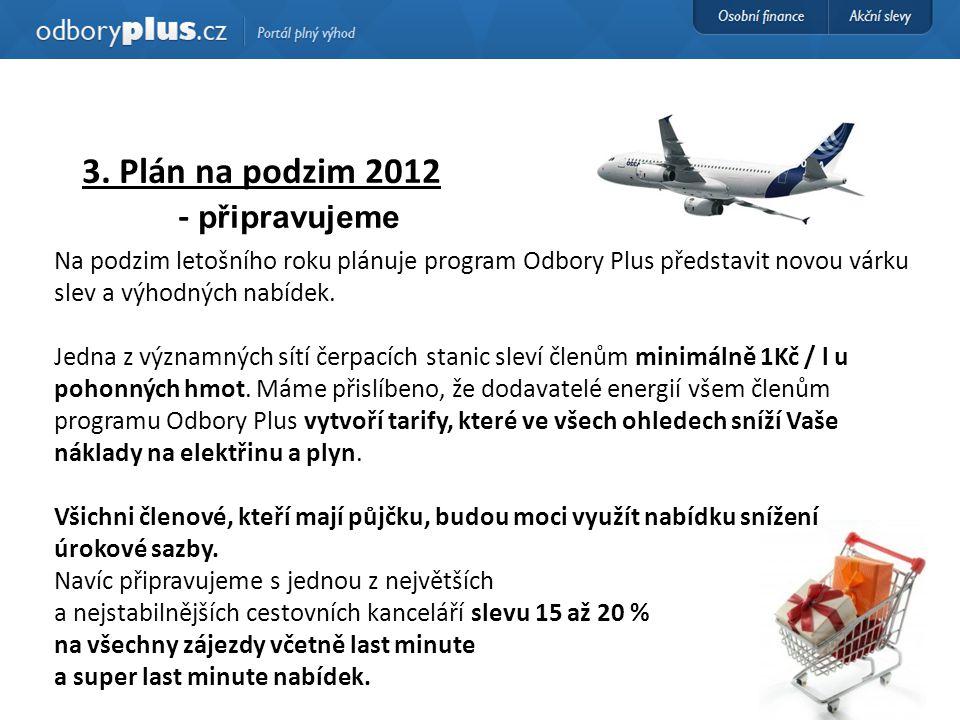 3. Plán na podzim 2012 - připravujeme Na podzim letošního roku plánuje program Odbory Plus představit novou várku slev a výhodných nabídek. Jedna z vý