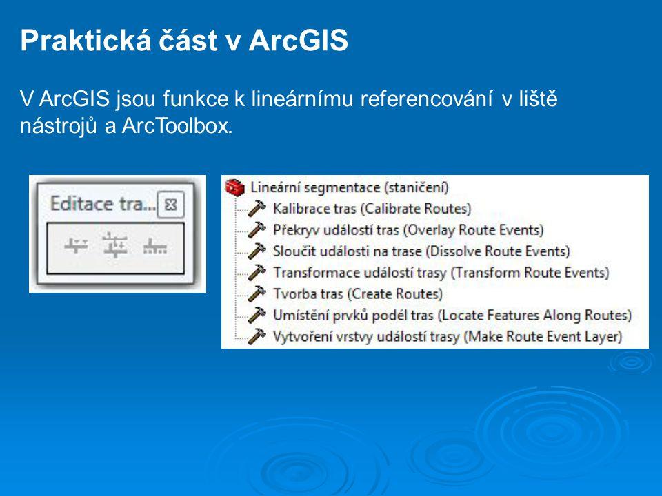 Praktická část v ArcGIS V ArcGIS jsou funkce k lineárnímu referencování v liště nástrojů a ArcToolbox.