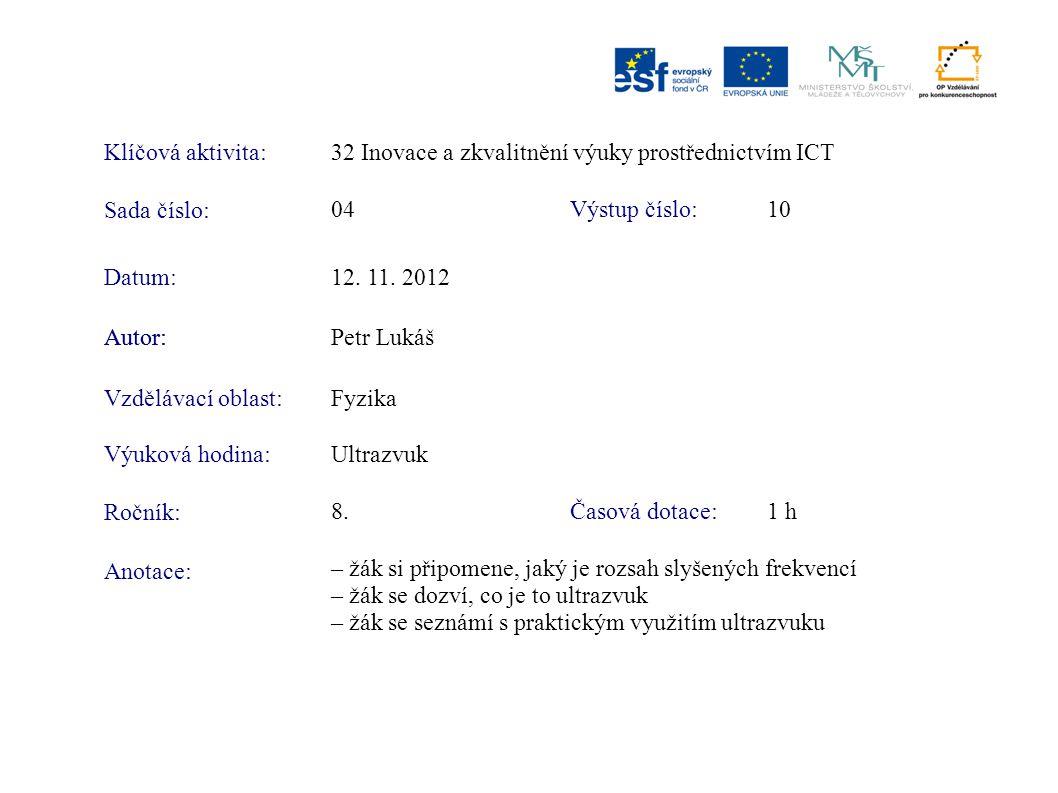 Klíčová aktivita:32 Inovace a zkvalitnění výuky prostřednictvím ICT Sada číslo: Výstup číslo:04 10 Autor:Petr Lukáš Vzdělávací oblast:Fyzika Výuková h
