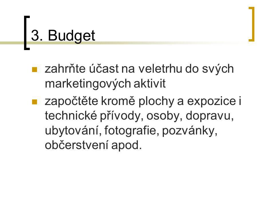 3. Budget zahrňte účast na veletrhu do svých marketingových aktivit započtěte kromě plochy a expozice i technické přívody, osoby, dopravu, ubytování,