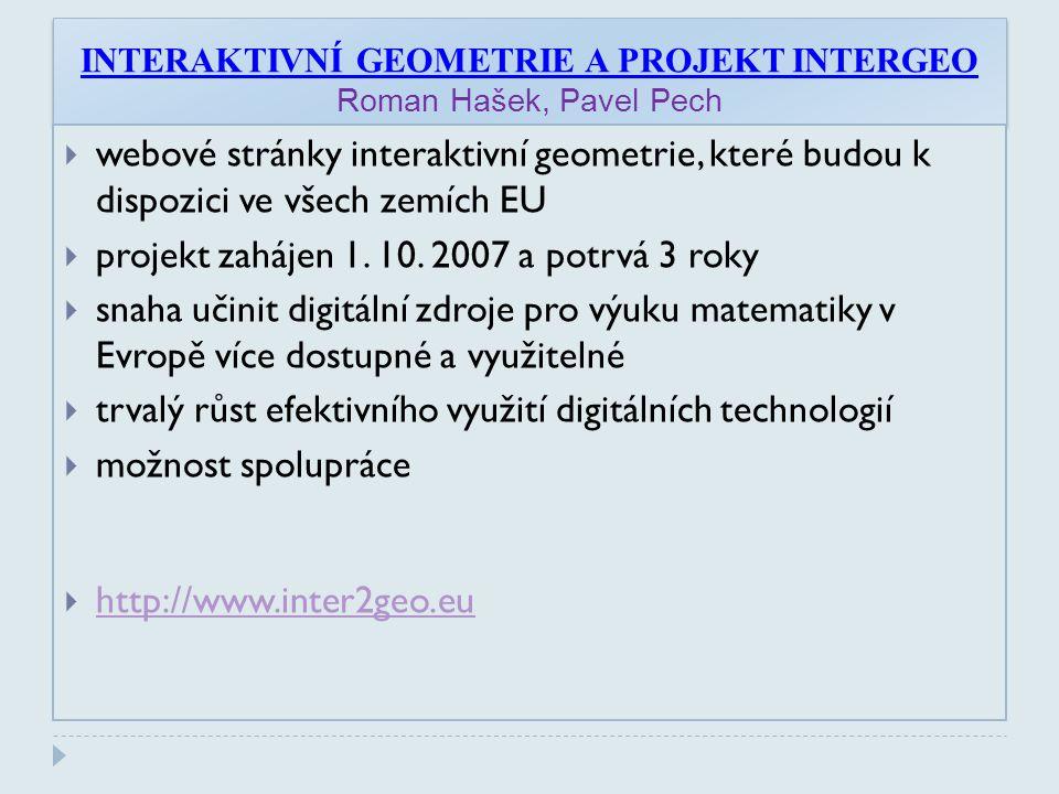 INTERAKTIVNÍ GEOMETRIE A PROJEKT INTERGEO Roman Hašek, Pavel Pech  webové stránky interaktivní geometrie, které budou k dispozici ve všech zemích EU  projekt zahájen 1.