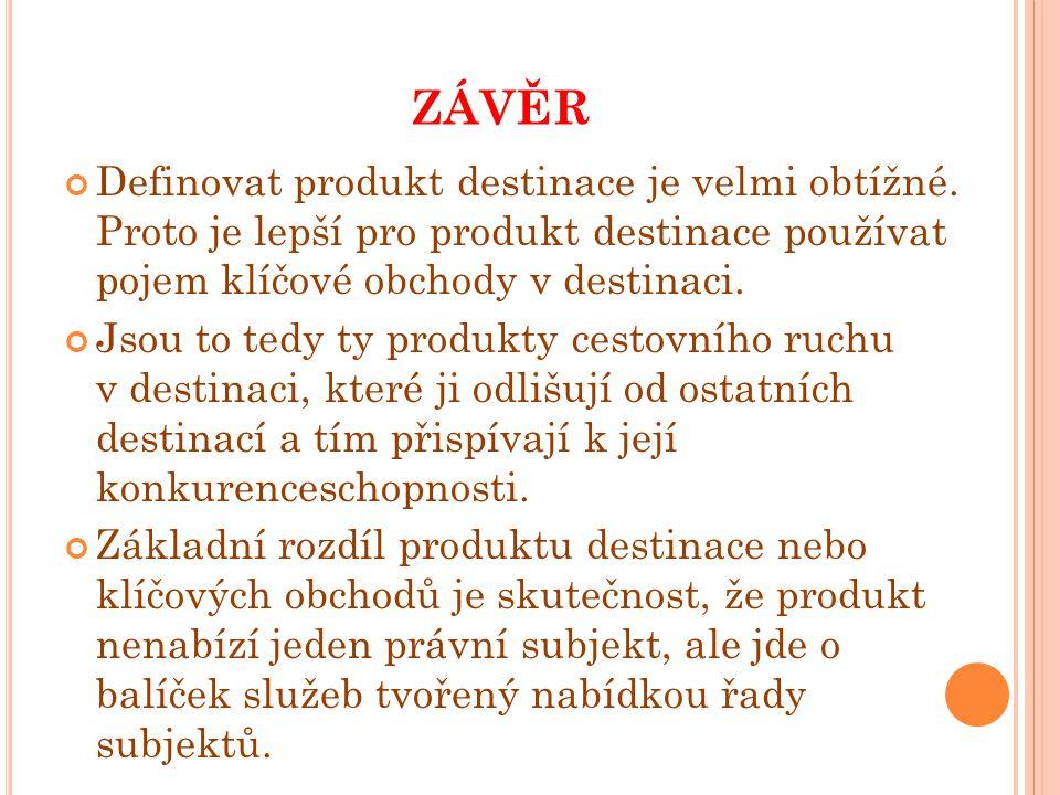 ZÁVĚR Definovat produkt destinace je velmi obtížné. Proto je lepší pro produkt destinace používat pojem klíčové obchody v destinaci. Jsou to tedy ty p