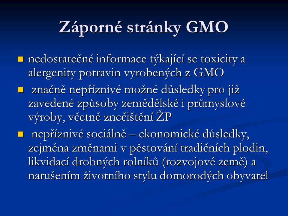 Záporné stránky GMO nedostatečné informace týkající se toxicity a alergenity potravin vyrobených z GMO nedostatečné informace týkající se toxicity a a