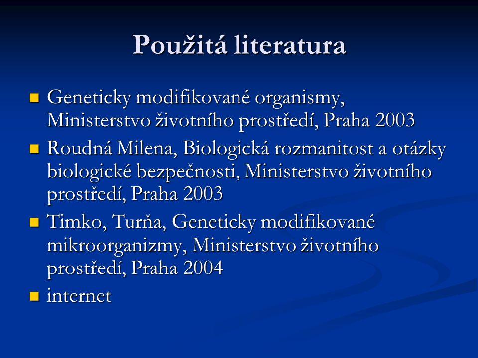 Použitá literatura Geneticky modifikované organismy, Ministerstvo životního prostředí, Praha 2003 Geneticky modifikované organismy, Ministerstvo život