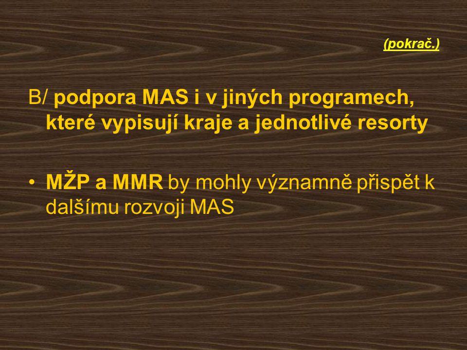 (pokrač.) B/ podpora MAS i v jiných programech, které vypisují kraje a jednotlivé resorty MŽP a MMR by mohly významně přispět k dalšímu rozvoji MAS