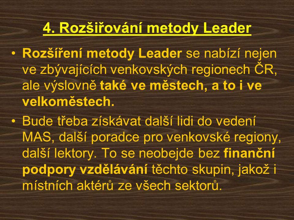 4. Rozšiřování metody Leader Rozšíření metody Leader se nabízí nejen ve zbývajících venkovských regionech ČR, ale výslovně také ve městech, a to i ve