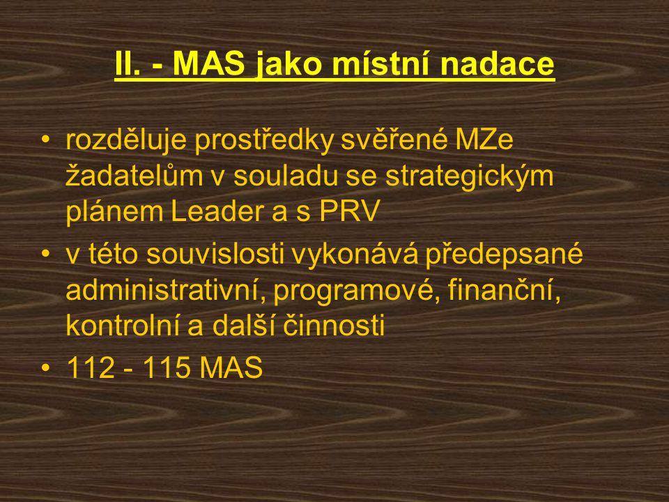II. - MAS jako místní nadace rozděluje prostředky svěřené MZe žadatelům v souladu se strategickým plánem Leader a s PRV v této souvislosti vykonává př